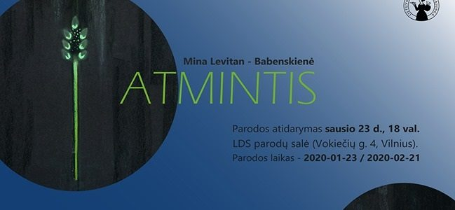 """Maloniai kviečiame apsilankyti Minos Levitan-Babenskienės kūrybos parodoje """"ATMINTIS"""""""